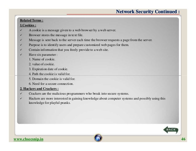 Network Security Continued :   Related Terms :   1.Cookies :        A cookie is a message given to a web browser by a web...