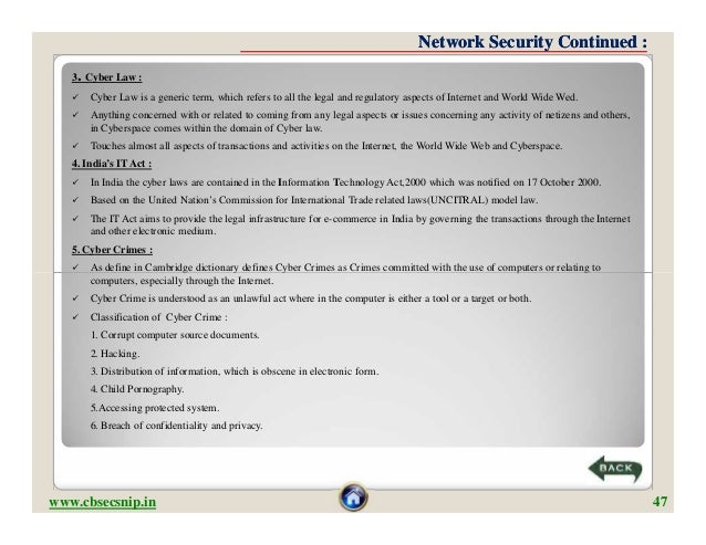 Network Security Continued :   3. Cyber Law :      Cyber Law is a generic term, which refers to all the legal and regulat...
