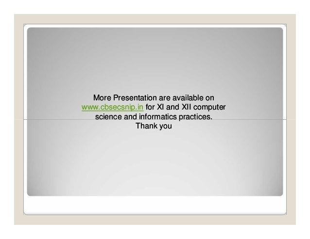More Presentation are available onwww.cbsecsnip.in for XI and XII computer  science and informatics practices.            ...