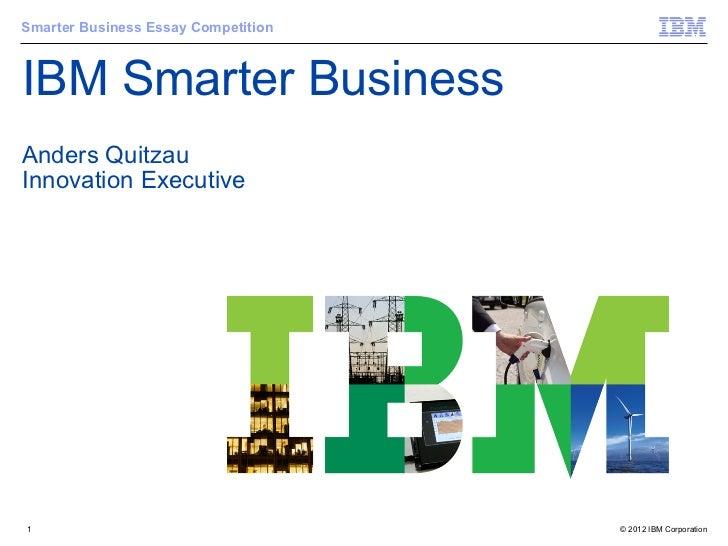 Smarter Business Essay CompetitionIBM Smarter BusinessAnders QuitzauInnovation Executive1                                 ...