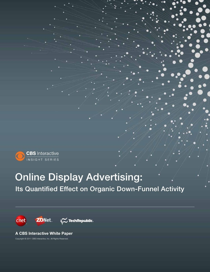 Online Display Advertising:Its Quantified Effect on Organic Down-Funnel ActivityA CBS Interactive White PaperCopyright © 2...