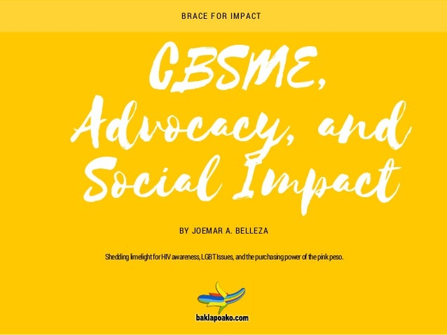 CBSME, Advocacy, and Social Impact BYJOEMAR A. BELLEZA BRACE FOR IMPACT SheddinglimelightforHIVawareness,LGBTIssues,andt...