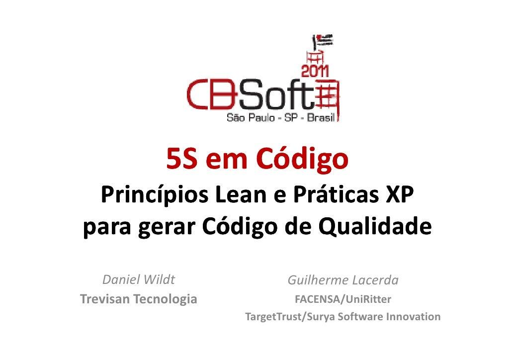 5S em Código Princípios Lean e Práticas XPpara gerar Código de Qualidade    Daniel Wildt             Guilherme LacerdaTrev...