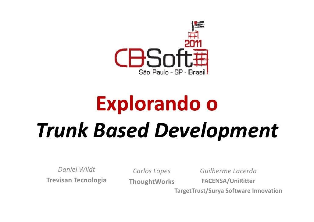 Explorando oTrunk Based Development     Daniel Wildt       Carlos Lopes       Guilherme Lacerda Trevisan Tecnologia   Thou...