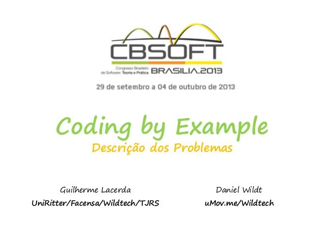 Coding by Example Descrição dos Problemas Guilherme Lacerda UniRitter/Facensa/Wildtech/TJRS Daniel Wildt uMov.me/Wildtech