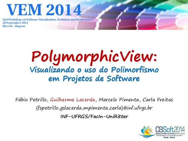 PolymorphicView:  Visualizando o uso do Polimorfismo  em Projetos de Software  Fábio Petrillo, Guilherme Lacerda, Marcelo ...