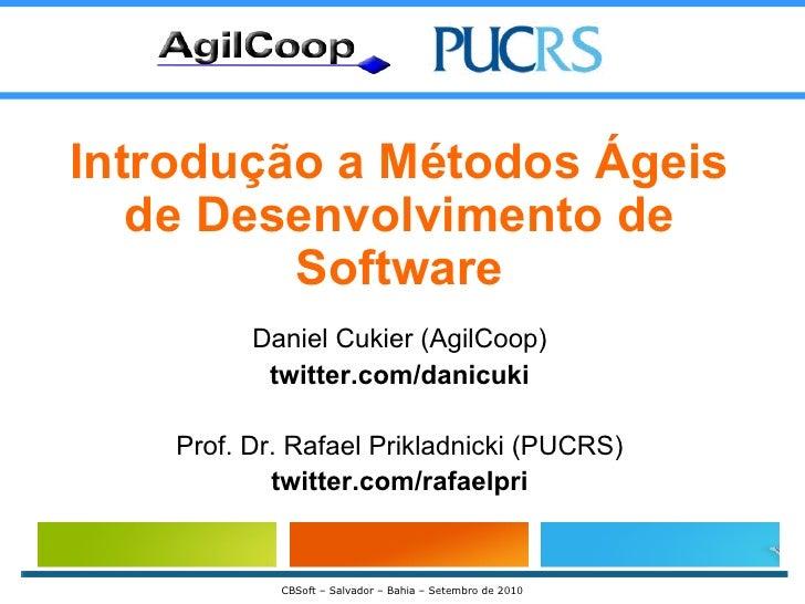 Introdução a Métodos Ágeis de Desenvolvimento de Software Daniel Cukier (AgilCoop) twitter.com/danicuki Prof. Dr. Rafael P...
