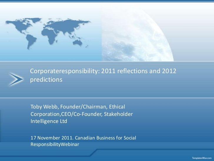 Corporateresponsibility: 2011 reflections and 2012predictionsToby Webb, Founder/Chairman, EthicalCorporation,CEO/Co-Founde...