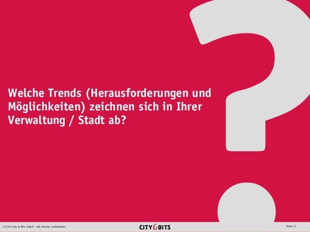 2013 City & Bits GmbH - alle Rechte vorbehalten Seite 11 Welche Trends (Herausforderungen und Möglichkeiten) zeichnen sic...