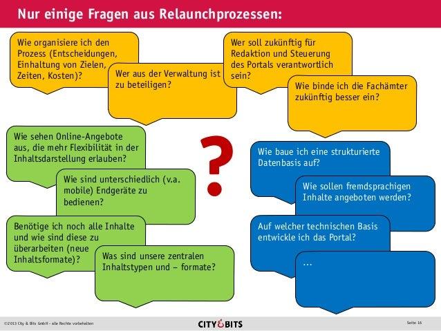 2013 City & Bits GmbH - alle Rechte vorbehalten Seite 16 Nur einige Fragen aus Relaunchprozessen: Wie organisiere ich den...