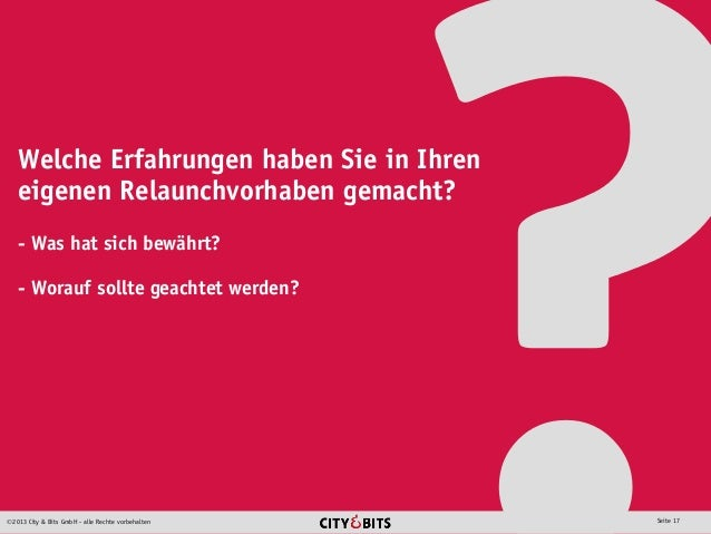 2013 City & Bits GmbH - alle Rechte vorbehalten Seite 17 Welche Erfahrungen haben Sie in Ihren eigenen Relaunchvorhaben g...