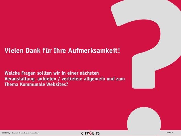 2013 City & Bits GmbH - alle Rechte vorbehalten Seite 18 Vielen Dank für Ihre Aufmerksamkeit! Welche Fragen sollten wir i...
