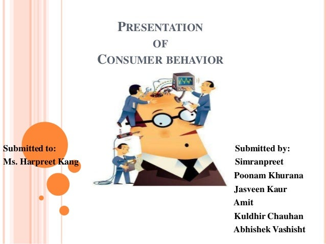 PRESENTATION                           OF                    CONSUMER BEHAVIORSubmitted to:                           Subm...
