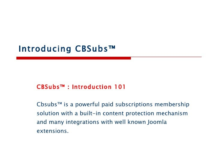 Introducing CBSubs™  CBSubs™ : Introduction 101 Cbsubs™ is a powerful paid subscriptions membership solution with a built-...