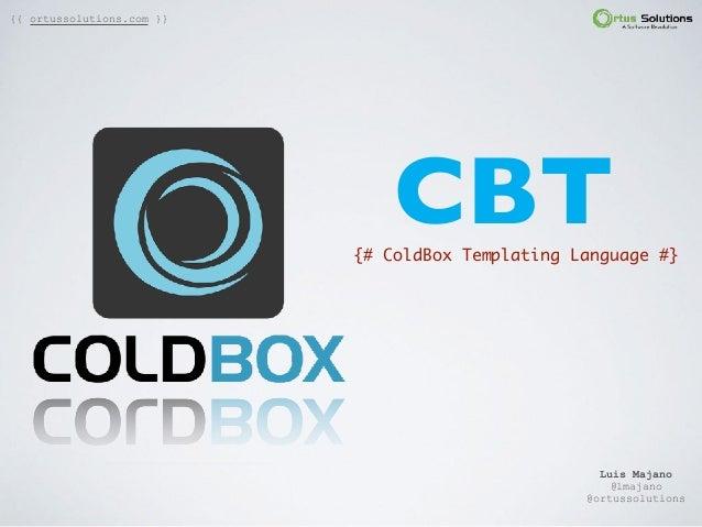 CBT{# ColdBox Templating Language #} Luis Majano  @lmajano @ortussolutions {{ ortussolutions.com }}