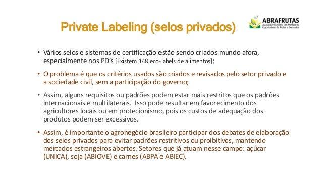 Private Labeling (selos privados) • Vários selos e sistemas de certificação estão sendo criados mundo afora, especialmente...