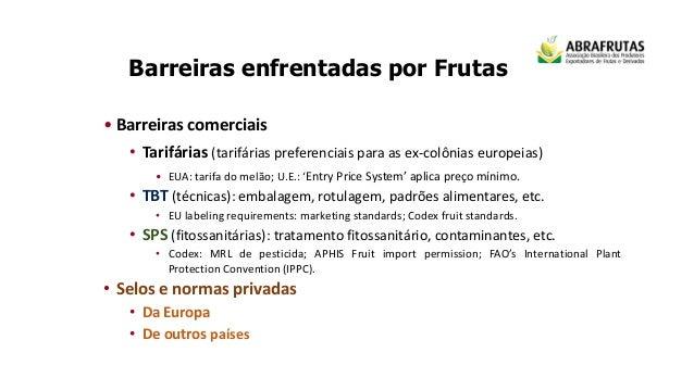 Barreiras enfrentadas por Frutas • Barreiras comerciais • Tarifárias (tarifárias preferenciais para as ex-colônias europei...