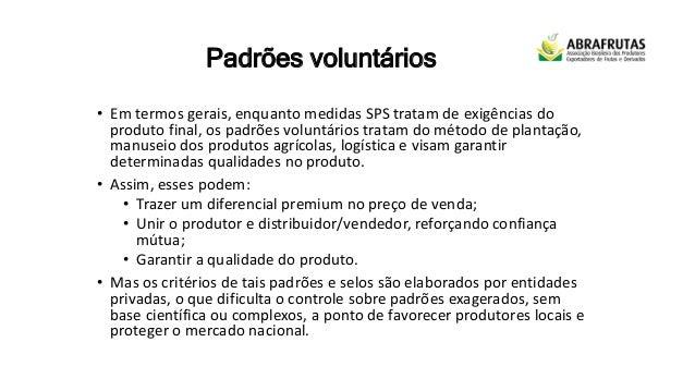 Padrões voluntários • Em termos gerais, enquanto medidas SPS tratam de exigências do produto final, os padrões voluntários...