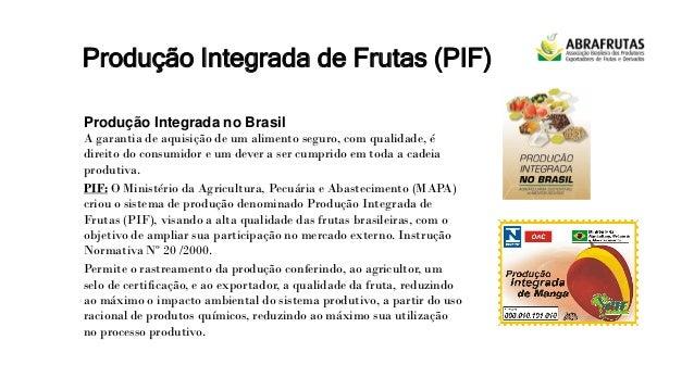 Produção Integrada de Frutas (PIF) Produção Integrada no Brasil A garantia de aquisição de um alimento seguro, com qualida...