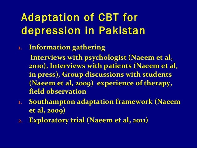 Adaptation of CBT for depression in Pakistan Information gathering Interviews with psychologist (Naeem et al, 2010), Inter...