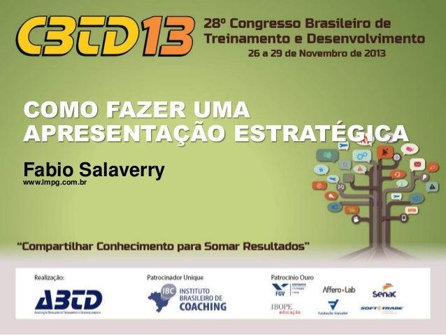 COMO FAZER UMA APRESENTAÇÃO ESTRATÉGICA Fabio Salaverry www.lmpg.com.br