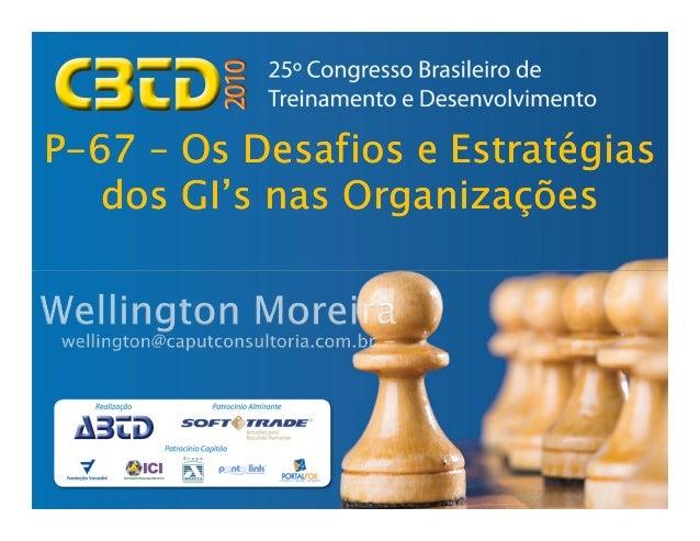 PP--6767 –– Os Desafios e EstratégiasOs Desafios e Estratégias dosdos GI'sGI's nas Organizaçõesnas Organizações
