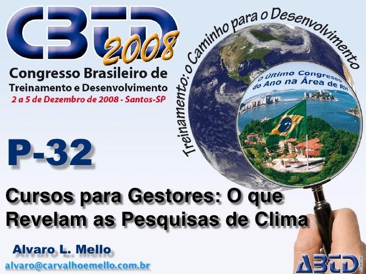 P-32 Cursos para Gestores: O que Revelam as Pesquisas de Clima  Alvaro L. Mello alvaro@carvalhoemello.com.br