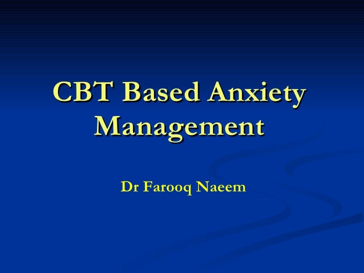 CBT Based Anxiety Management Dr Farooq Naeem