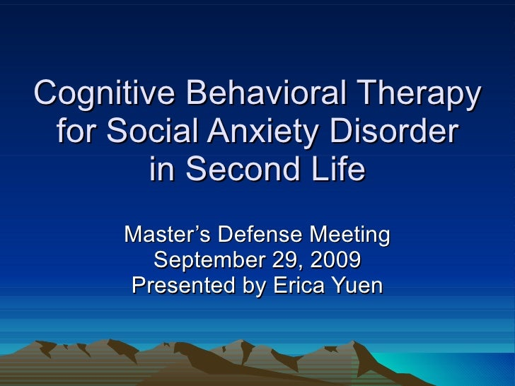 Cognitive Behavioral Therapy for Social Anxiety Disorder in Second Life Master's Defense Meeting September 29, 2009 Presen...