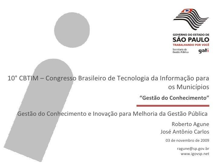 """10° CBTIM – Congresso Brasileiro de Tecnologia da Informação para os Municípios """" Gestão do Conhecimento"""" Gestão do Conhec..."""
