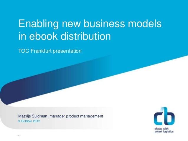 Enabling new business modelsin ebook distributionTOC Frankfurt presentationMathijs Suidman, manager productHans Willem Cor...