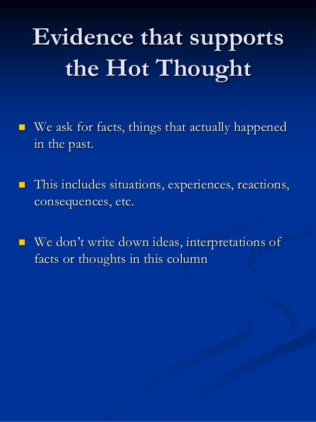 Evidence that supports the Hot Thought   We ask for facts, things that actually happened in the past.    This includes s...