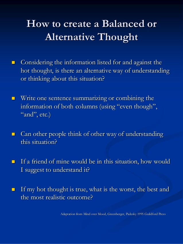 How to create a Balanced or Alternative Thought   Considering the information listed for and against the hot thought, is ...