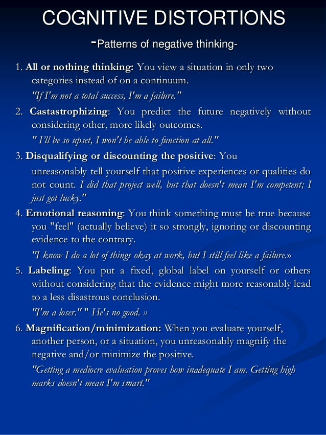 COGNITIVE DISTORTIONS -Patterns of negative thinking1. All or nothing thinking: You view a situation in only two categorie...