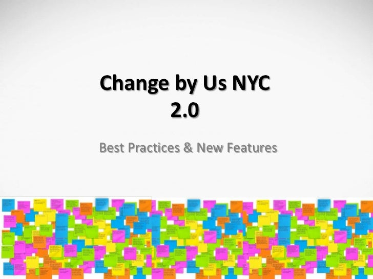 Change by Us NYC      2.0Best Practices & New Features