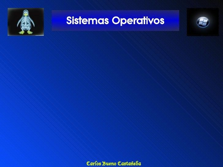 Sistemas Operativos        Carlos Bueno Castañeda