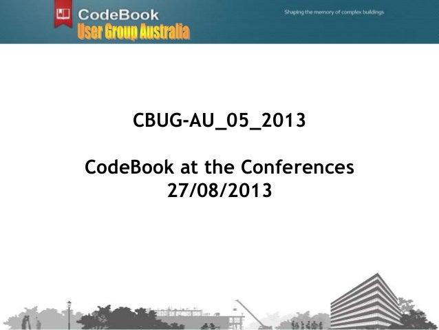 CBUG-AU_05_2013 CodeBook at the Conferences 27/08/2013