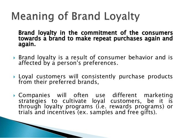 brand attitudes of brand loyals of Brand loyalty magnanimities a puzzle most of the people think that it is an  attitude based conception which is influenced by management of customer.