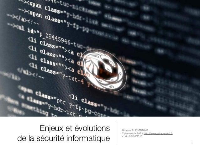 Enjeux et évolutions de la sécurité informatique Maxime ALAY-EDDINE  Cyberwatch SAS - http://www.cyberwatch.fr  v1.0 - 08/...