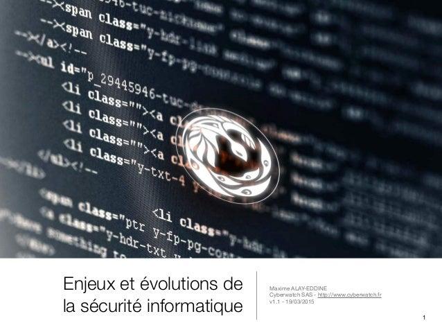 Enjeux et évolutions de la sécurité informatique Maxime ALAY-EDDINE  Cyberwatch SAS - http://www.cyberwatch.fr  v1.1 - 19/...