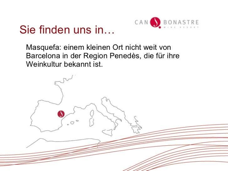 Sie finden uns in… <ul><li>Masquefa: einem kleinen Ort nicht weit von Barcelona in der Region Penedès, die für ihre Weinku...
