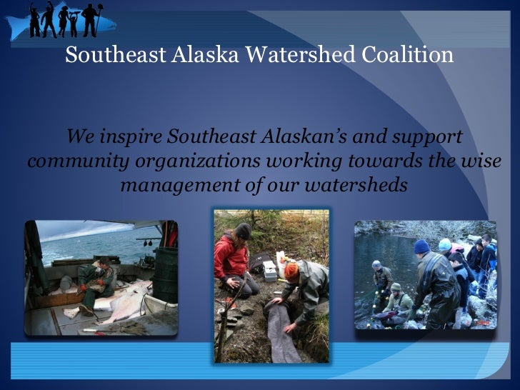 Southeast Alaska Watershed Coalition   We inspire Southeast Alaskan's and supportcommunity organizations working towards t...