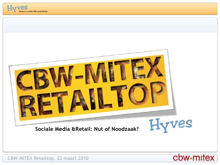Sociale Media & Retail: Nut of Noodzaak?<br />CBW-MITEX Retailtop, 22 maart 2010<br />
