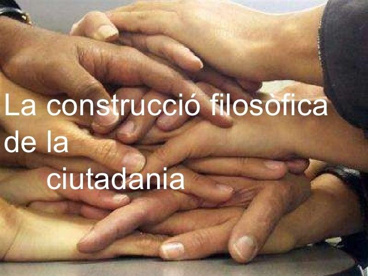 La construcció filosòfica de la   ciutadania