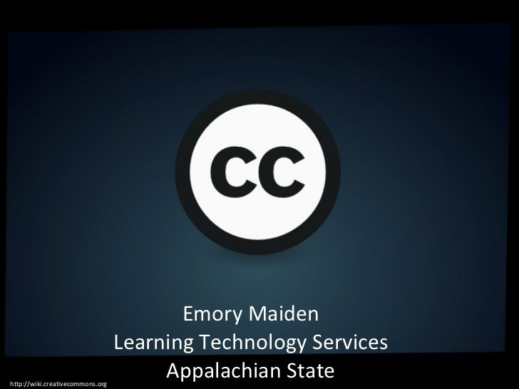 Emory Maiden Learning Technology Services Appalachian State http://wiki.creativecommons.org