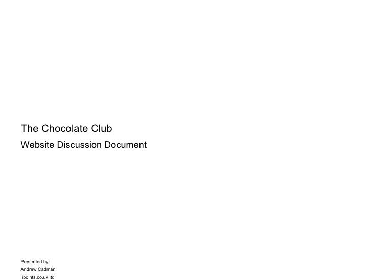The Chocolate ClubWebsite Discussion DocumentPresented by:Andrew Cadman