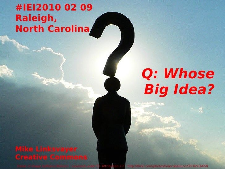 #IEI2010 02 09 Raleigh, North Carolina Q: Whose Big Idea? Mike Linksvayer Creative Commons Detail of image byMarco Bellucc...