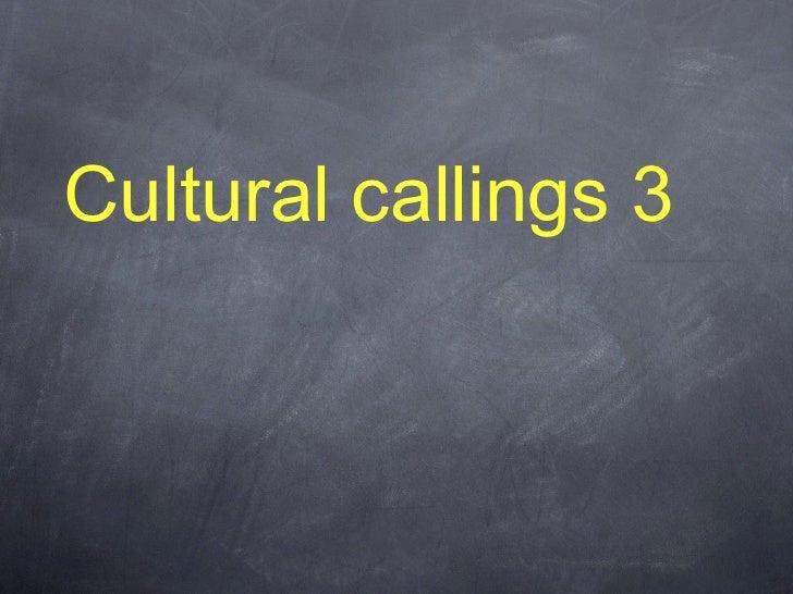Cultural callings 3