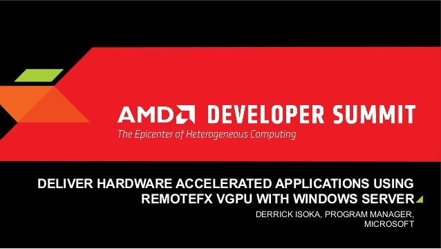 DELIVER HARDWARE ACCELERATED APPLICATIONS USING REMOTEFX VGPU WITH WINDOWS SERVER DERRICK ISOKA, PROGRAM MANAGER, MICROSOF...