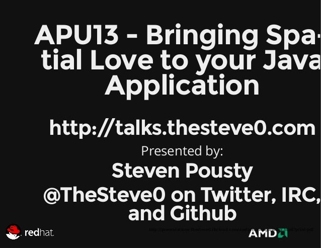 APU13 - Bringing Spatial Love to your Java Application http:/ /talks.thesteve0.com Presented by:  Steven Pousty @TheSteve0...